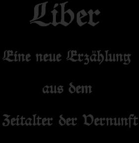 Liber - Eine neue Erzählung aus dem Zeitalter der Vernunft